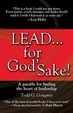 LEAD... for God's Sake! : A Parable for Finding the Heart of Leadership by Todd