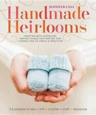 Handmade Heirlooms Jennifer Casa Crafting with Intentions, Making Things That Ma