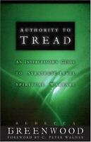 Authority to Tread: A Practical Guide for Strategic-Level Spiritual Warfare [ Gr
