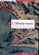 L'ALBANIA VENETA La Serenissima e le sue popolazioni nel cuore dei Balcani