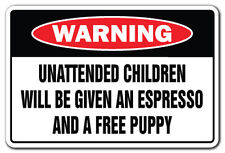 UNATTENDED CHILDREN WILL BE GIVEN AN ESPRESSO Warning Sign gag novelty gift