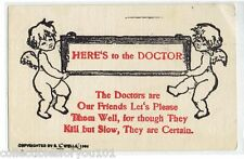 """1906 POSTCARD """"HERE'S TO THE DOCTOR"""" """"THOUGH THEY KILL SLOW-THEY ARE CERTAIN"""""""