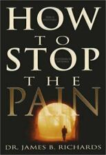 NEW - How to Stop the Pain by James B. Richards