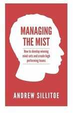 Managing the Mist:How To Develop Winning Mind-Sets Create High Performing Teams