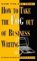 How to Take the Fog Out of Business Writing by Richard A. Kallan; Robert Gunning