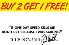 Paul Walker si Vitesse Tue-Moi Je Suis souriant Memorial Autocollant Décalque Graphique Voiture