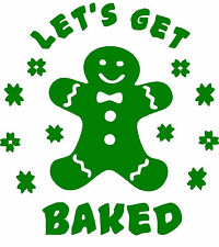 Let's Get Baked Gingerbread Man Window Wall Art Vehicle Laptop Dorm Kitcnen Oven