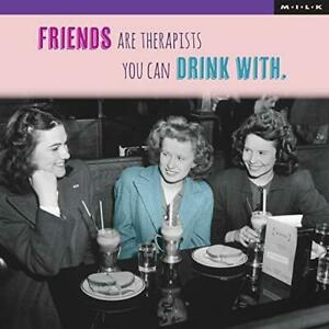 M.I.L.K Greeting Card - Friends are Therapists You can Drink with