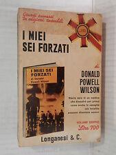 I MIEI SEI FORZATI Donald Powell Wilson Longanesi Pocket 1971 romanzo libro di