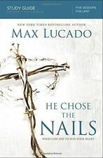He Chose the Nails Study Guide: What God Did to Win Your Heart by Max Lucado...
