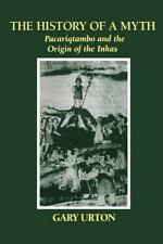 The History of a Myth: Pacariqtambo and the Origin of the Inkas, , Urton, Gary,