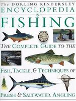 Encyclopedia of Fishing : The Complete Guide to the Fish, Tackle, and...