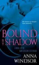 Dark Crescent Sisterhood Ser.: Bound by Shadow by Anna Windsor (2008, Paperback)