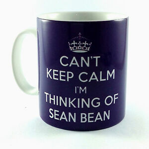 CAN'T KEEP CALM I'M THINKING OF SEAN BEAN GIFT MUG CUP PRESENT FAN BIRTHDAY HER