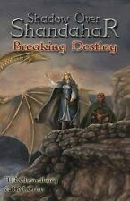 Breaking Destiny : Shadow over Shandahar bk. 4 by T. M. Crim and T. R....