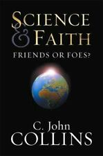 Science & Faith: Friends or Foes?: By C John Collins