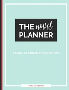 The Novel Planner: A Daily Planner for Authors by Kieffer, Kristen Book The