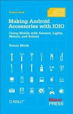 Making Android Accessories with Ioio: Going Mobile with Sensors, Lights, Motors,