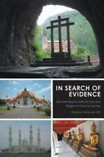 In Search of Evidence - Why We Need to Rethink God and Religion in the 21st Cent