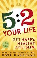 5:2 Your Life: Get Happy, Healthy and Slim, Harrison, Kate, New