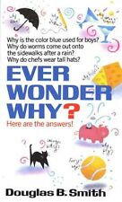 Ever Wonder Why?: Here Are the Answers! by Smith, Douglas B. -Paperback