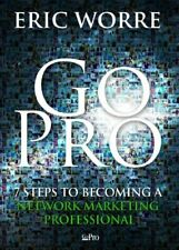 Go Pro - 7 Steps to Becoming a Network Marketing Professional By Eric Worre