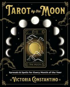 Tarot by the Moon: Spreads & Spells for Every Month, by Victoria Constantino
