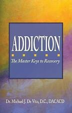 Addiction: The Master Keys to Recovery, , Dr. Michael J. De Vito, Very Good, 201