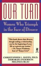 Our Turn : Women Who Triumph in the Face of Divorce by Christopher Hayes...