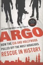 Argo: How the CIA and Hollywood Pulled Off the Most Audacious Rescue in History,