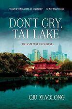 Don't Cry, Tai Lake : An Inspector Chen Novel 7 by Qiu Xiaolong (2013,...