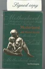 MOTHERHOOD AND MENTAL HEALTH by Ian Brockington 1996 1st Edition SIGNED Copy Hc