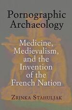 Pornographic Archaeology: Medicine, Medievalism, and the Invention of the French