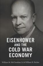 Eisenhower and the Cold War Economy by McClenahan Jr., William M., Becker, Will
