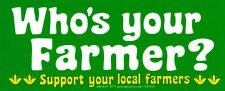 Who's Your Farmer - Support Your Local Farmers - Magnetic Bumper Sticker Magnet