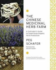 The Chinese Medicinal Herb Farm: A Cultivator's Guide to Small-