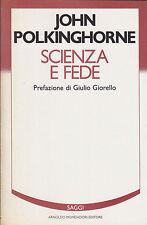 J. Polkinghorne. Scienza e fede. Pref. di G. Giorello. 1°ediz. Mondadori, 1987