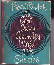 THE COOL CRAZY COMMITTED WORLD OF THE SIXTIES.-> Signed By Pierre Berton
