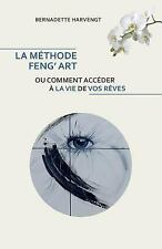 La Methode Feng' Art : Ou Comment Acceder a la Vie de Vos Reves by Bernadette...