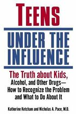Teens Under the Influence: The Truth About Kids, Alcohol, and Other Drugs- How t