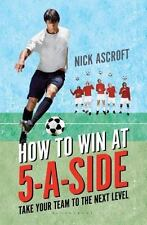 How to Win At 5-A-Side by Nick Ascroft (2016, Paperback)