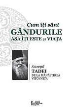 Cum Iti Sant Gandurile Asa Iti Este Si Viata by Staretul Tadei de la...