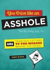You Drive Like an A****** : 101 Tear-Out Letters to the Morons Behind the...
