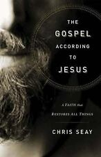 The Gospel According to Jesus: A Faith that Restores All Things by Chris Seay