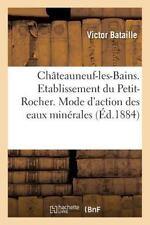Chateauneuf-Les-Bains. Etablissement du Petit-Rocher. du Mode d'Action des...
