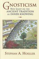 Gnosticism: New Light on the Ancient Tradition of Inner Knowing: By Hoeller, ...