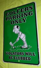 """Golfers Parking Only Violators Will Be Clubbed 8"""" x12"""" Aluminum Sign FREE SHIPPN"""
