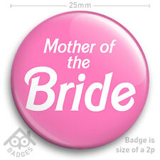 "MOTHER OF THE BRIDE Hen Party Do Wedding Bridesmaid Maid of Honour 25mm 1"" Badge"