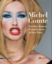 Michel Comte. Not Only Woman. Feminine Icons of Our Times. [Edizione Italiana e
