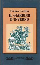 FRANCO CARDINI : IL GIARDINO D'INVERNO / UN RACCONTO INIZIATICO _ CAMUNIA 1996